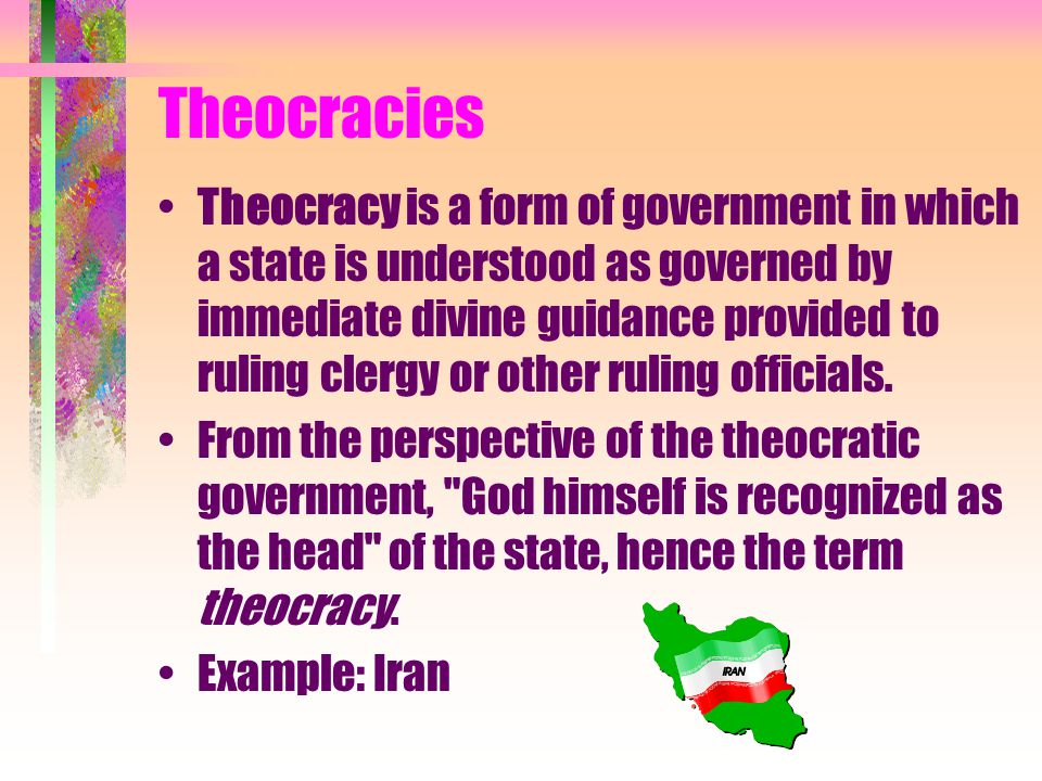 Theocracies Theocracy is a form of government in which a state is understood as governed by immediate divine guidance provided to ruling clergy or oth