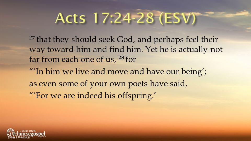 27 that they should seek God, and perhaps feel their way toward him and find him.
