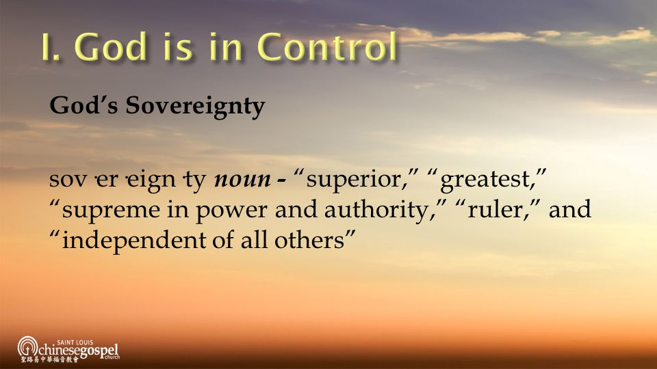 Sovereignty – God is in control God is all-knowing, all-wise, all-powerful, all-loving