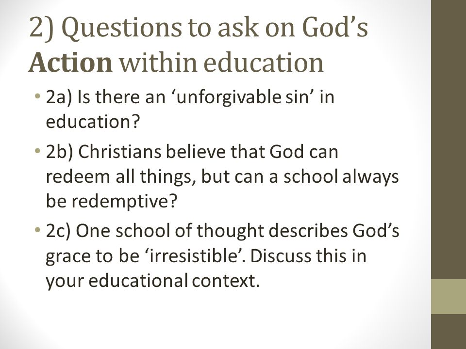 2) Questions to ask on God's Action within education 2a) Is there an 'unforgivable sin' in education.