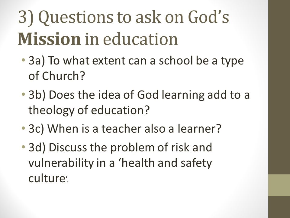 3) Questions to ask on God's Mission in education 3a) To what extent can a school be a type of Church.