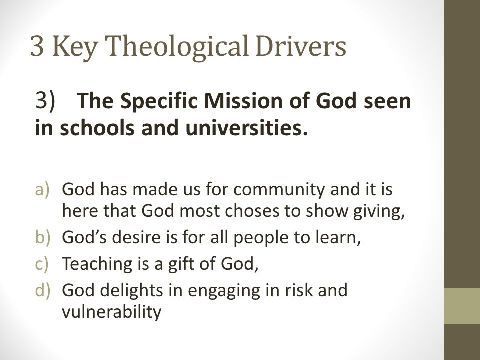 3 Key Theological Drivers 3) The Specific Mission of God seen in schools and universities.
