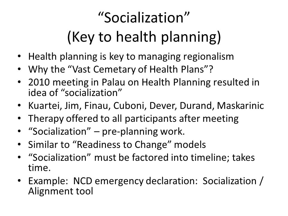 Socialization (Key to health planning) Health planning is key to managing regionalism Why the Vast Cemetary of Health Plans .