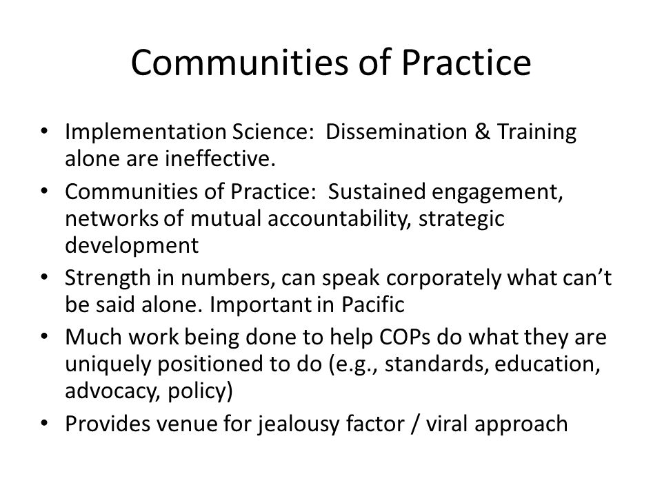 Communities of Practice Implementation Science: Dissemination & Training alone are ineffective.