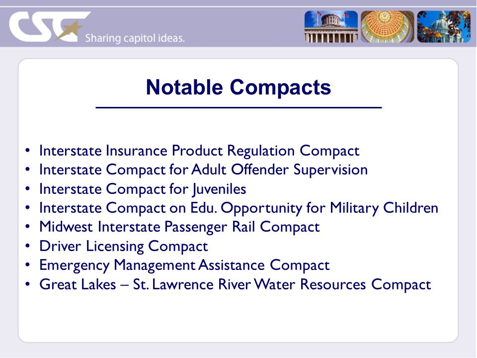 Interstate Insurance Product Regulation Compact Interstate Compact for Adult Offender Supervision Interstate Compact for Juveniles Interstate Compact on Edu.