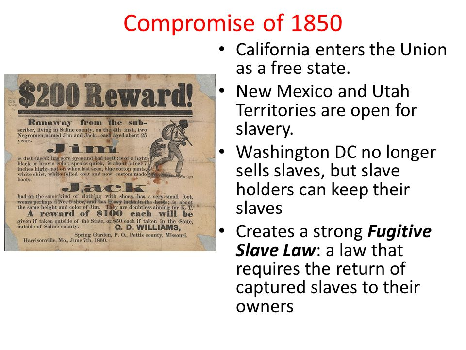 Compromise of 1850 California enters the Union as a free state.