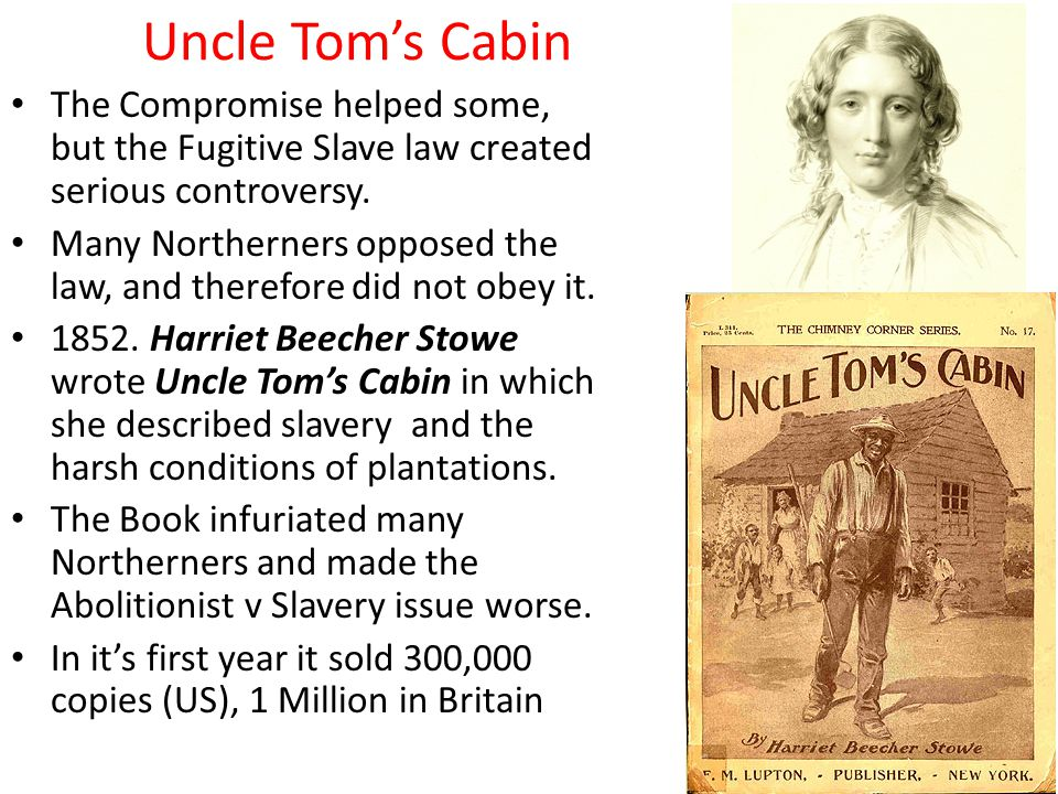 Uncle Tom's Cabin The Compromise helped some, but the Fugitive Slave law created serious controversy.