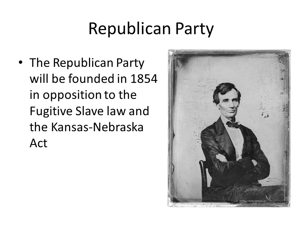Republican Party The Republican Party will be founded in 1854 in opposition to the Fugitive Slave law and the Kansas-Nebraska Act