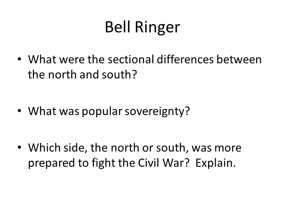 Bell Ringer What were the sectional differences between the north and south.
