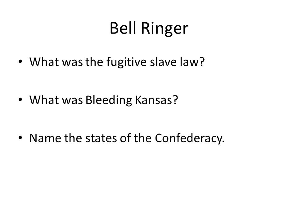 Bell Ringer What was the fugitive slave law. What was Bleeding Kansas.