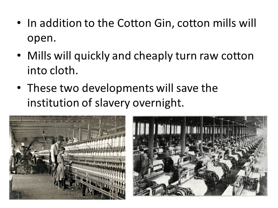 In addition to the Cotton Gin, cotton mills will open.