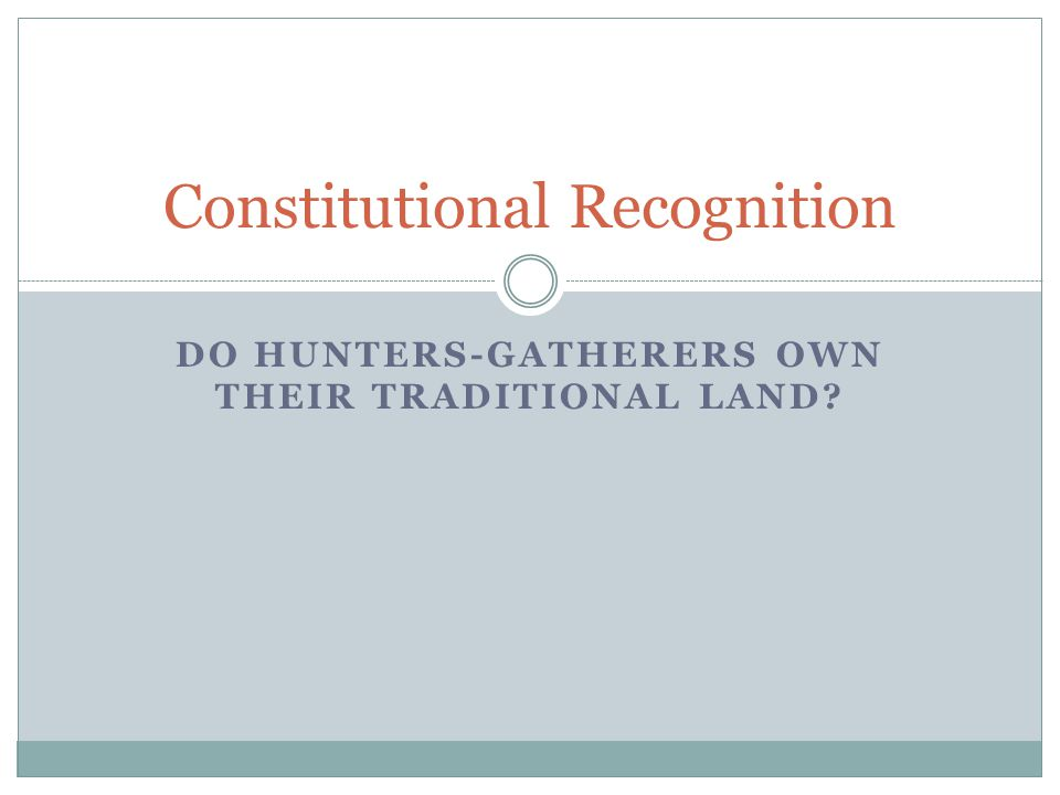 DO HUNTERS-GATHERERS OWN THEIR TRADITIONAL LAND Constitutional Recognition