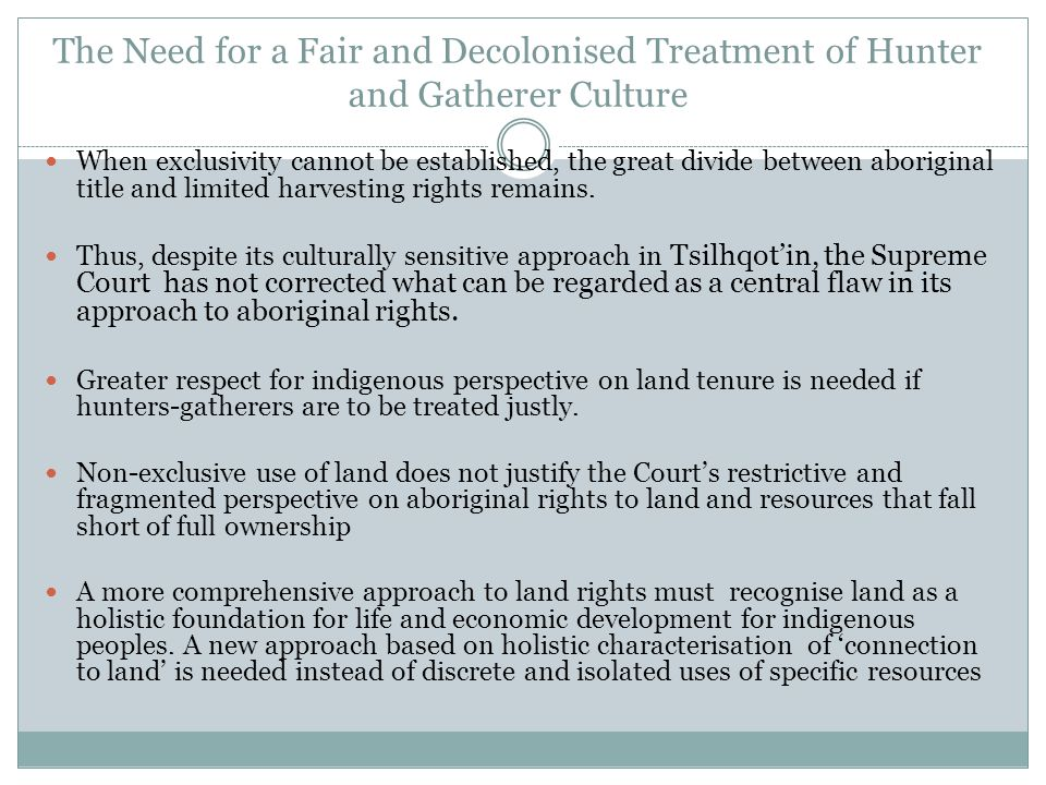 The Need for a Fair and Decolonised Treatment of Hunter and Gatherer Culture When exclusivity cannot be established, the great divide between aboriginal title and limited harvesting rights remains.