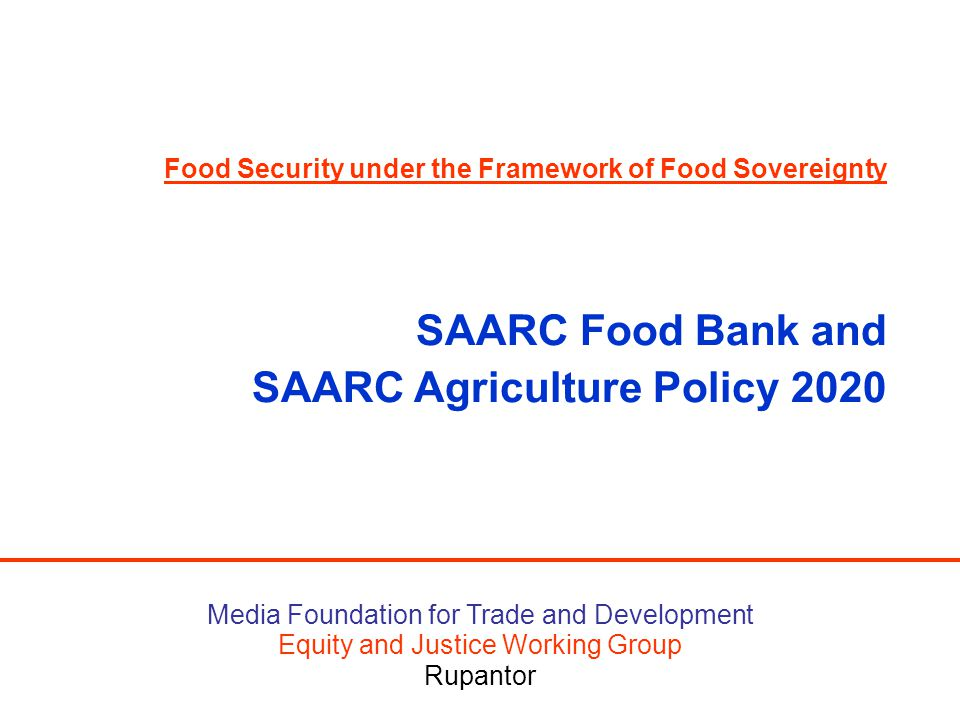 Media Foundation for Trade and Development Equity and Justice Working Group Rupantor Food Security under the Framework of Food Sovereignty SAARC Food