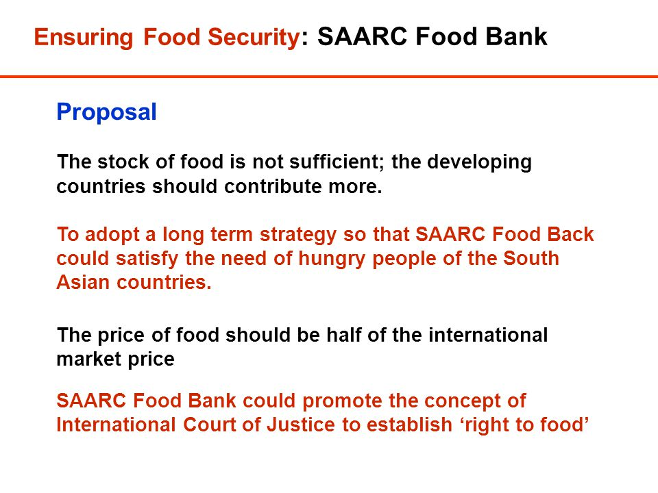 Ensuring Food Security : SAARC Food Bank Proposal The stock of food is not sufficient; the developing countries should contribute more.