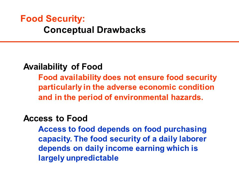 Availability of Food Food availability does not ensure food security particularly in the adverse economic condition and in the period of environmental hazards.