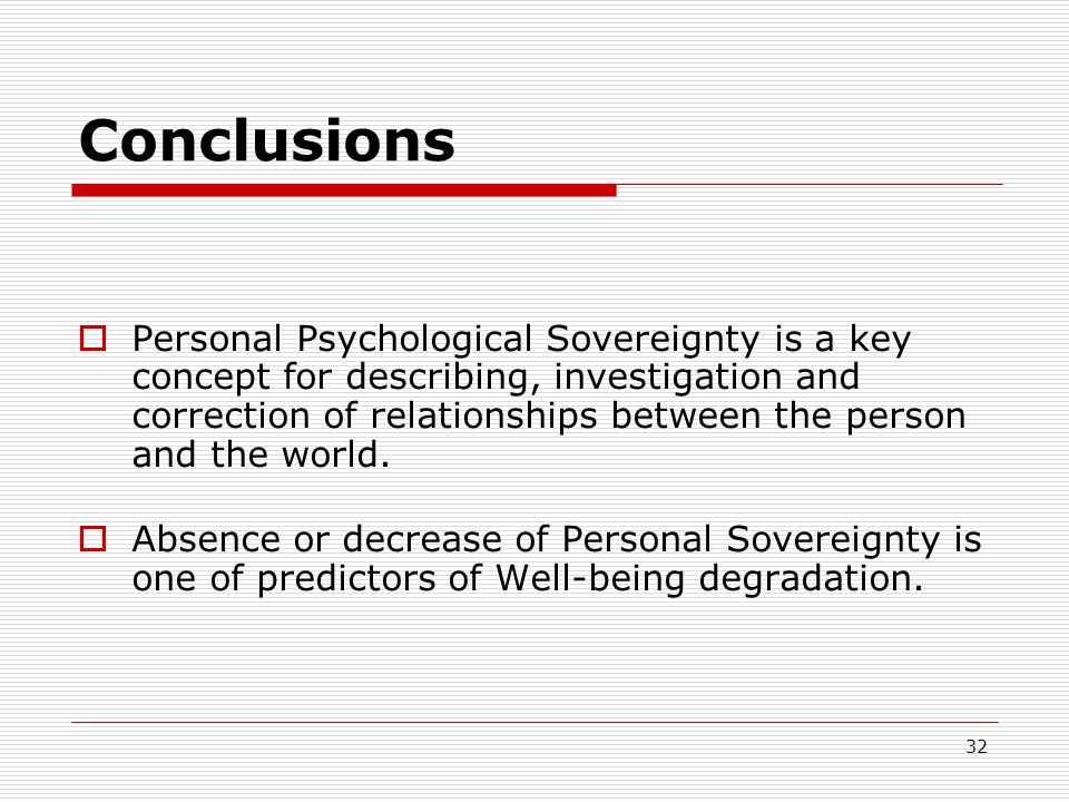 32 Conclusions  Personal Psychological Sovereignty is a key concept for describing, investigation and correction of relationships between the person and the world.