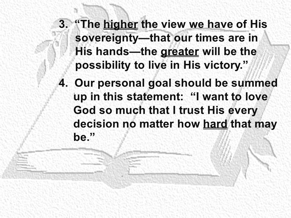 """3. """"The higher the view we have of His sovereignty—that our times are in His hands—the greater will be the possibility to live in His victory."""" 4. Our"""