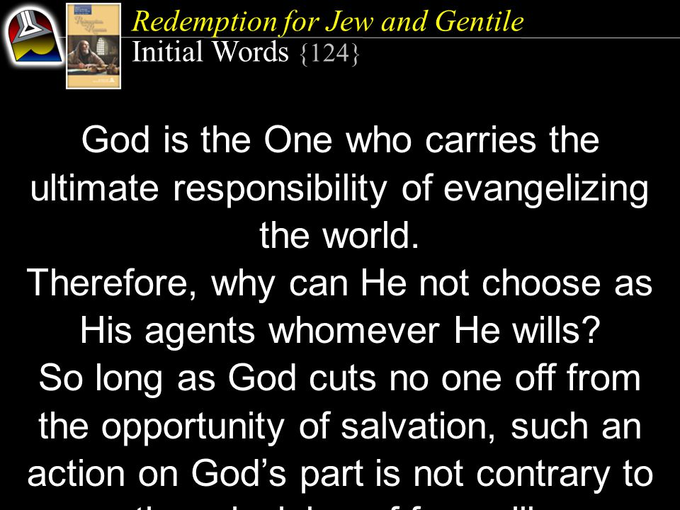 Redemption for Jew and Gentile Initial Words {124} God is the One who carries the ultimate responsibility of evangelizing the world.