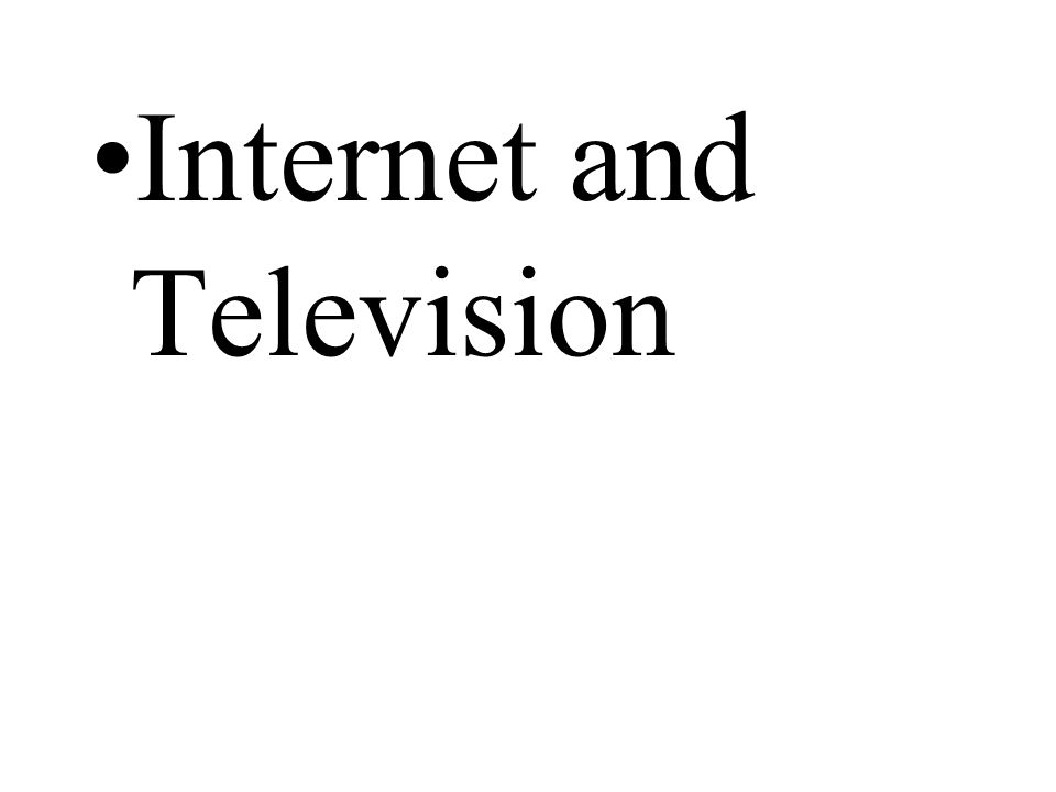 Internet and Television