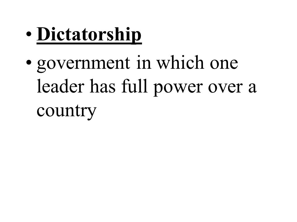 Dictatorship government in which one leader has full power over a country