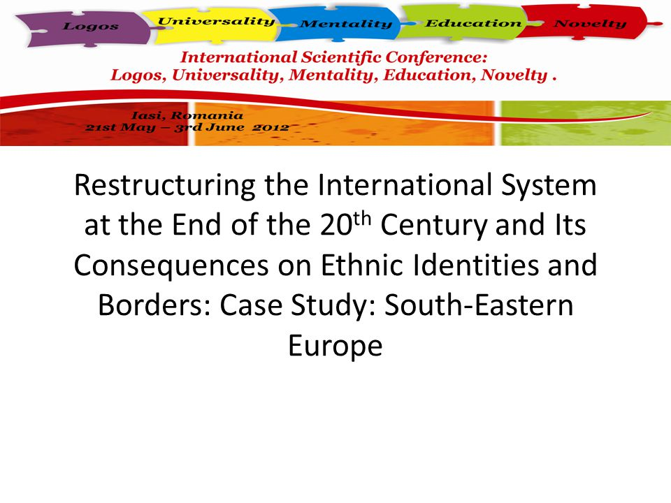 Restructuring the International System at the End of the 20 th Century and Its Consequences on Ethnic Identities and Borders: Case Study: South-Eastern Europe