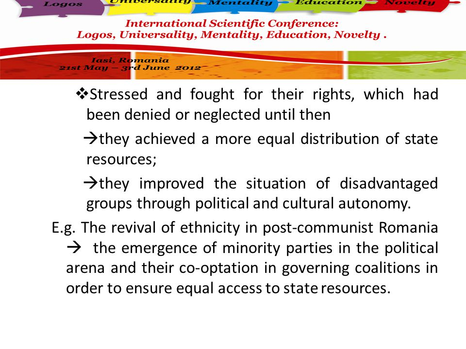  Stressed and fought for their rights, which had been denied or neglected until then  they achieved a more equal distribution of state resources;  they improved the situation of disadvantaged groups through political and cultural autonomy.