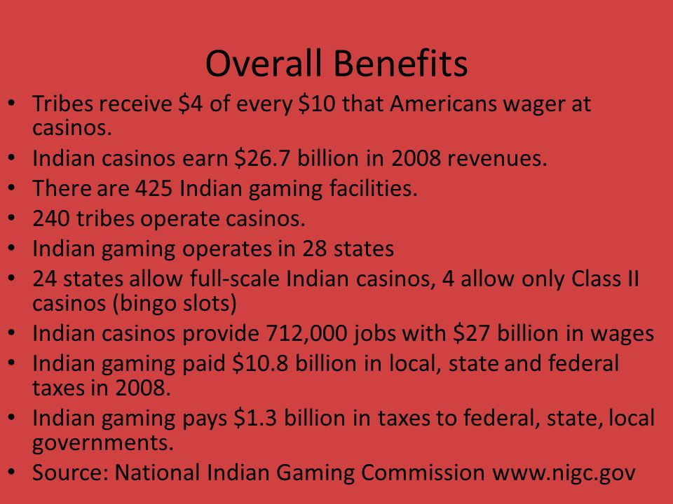 Overall Benefits Tribes receive $4 of every $10 that Americans wager at casinos.