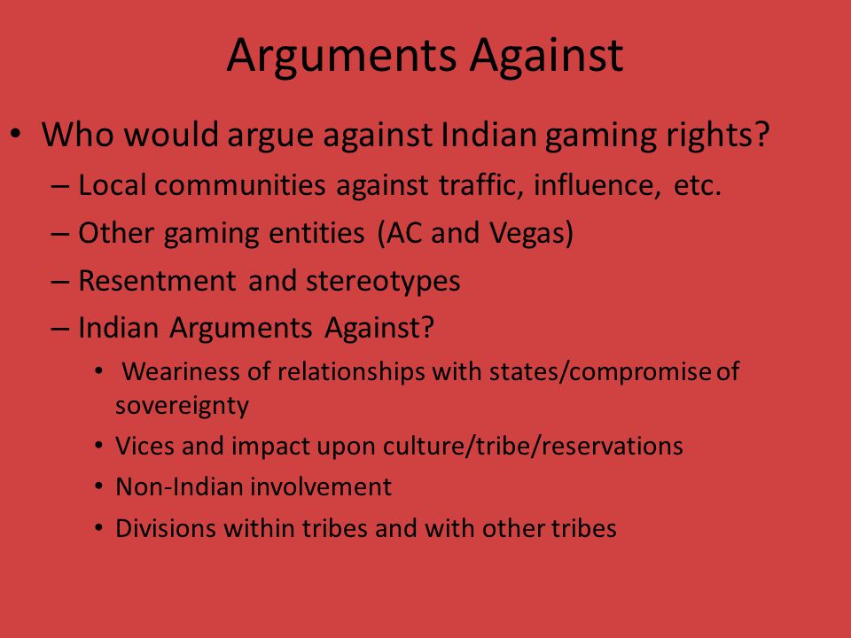 Arguments Against Who would argue against Indian gaming rights.
