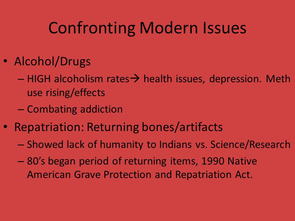 Confronting Modern Issues Alcohol/Drugs – HIGH alcoholism rates  health issues, depression.