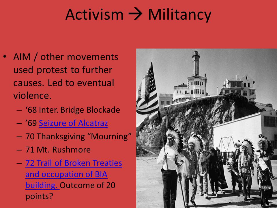 Activism  Militancy AIM / other movements used protest to further causes.