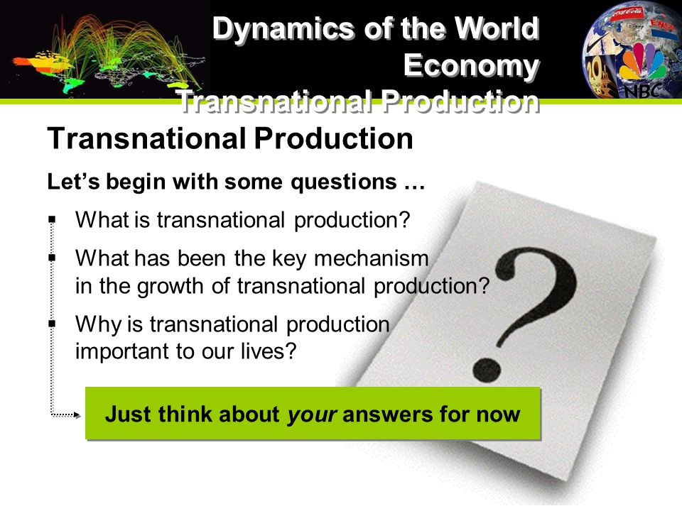 Transnational Production Let's begin with some questions …  What is transnational production.