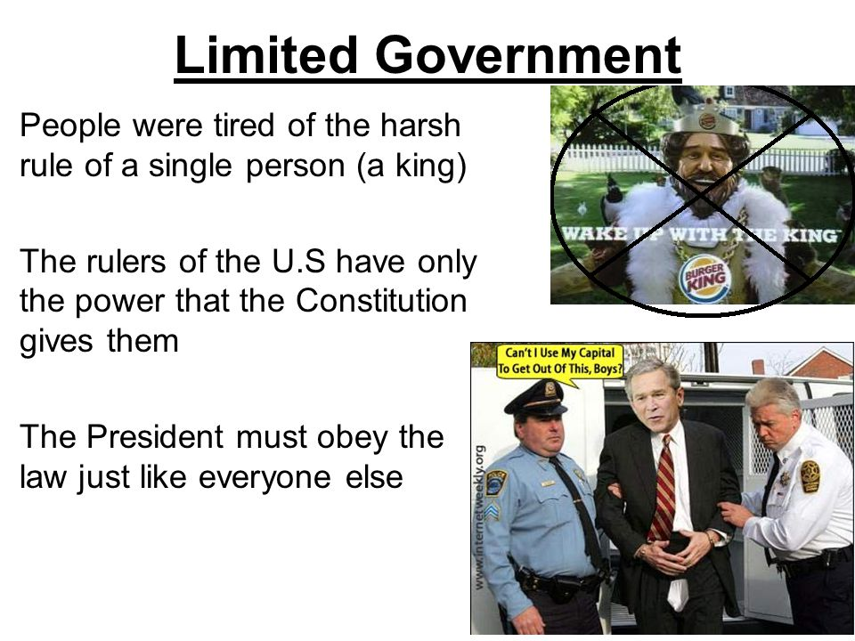 Limited Government People were tired of the harsh rule of a single person (a king) The rulers of the U.S have only the power that the Constitution giv
