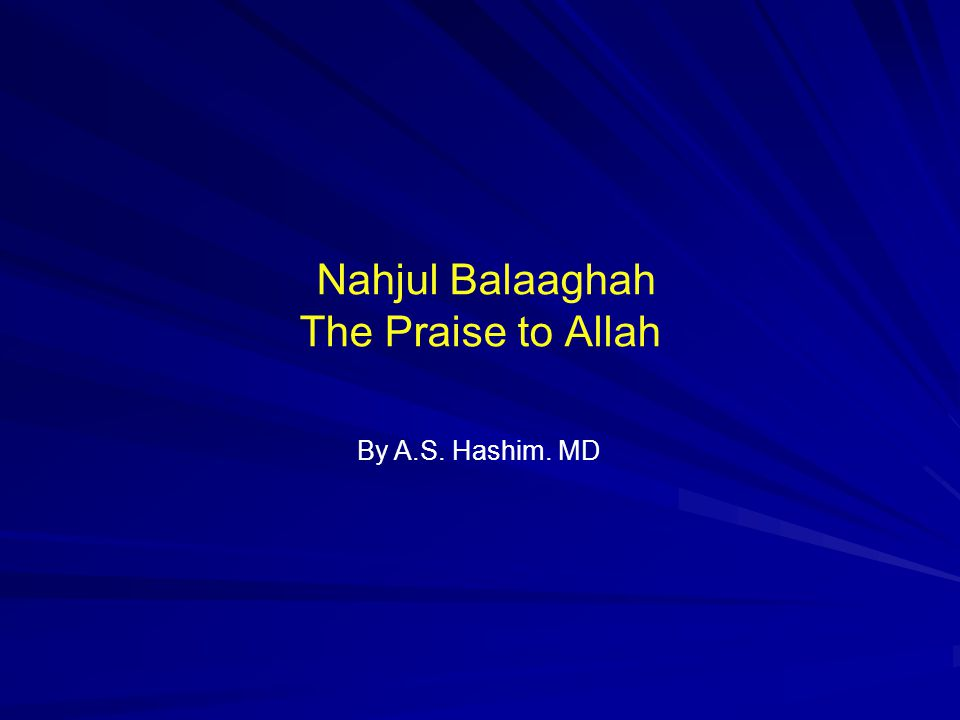 Nahjul Balaaghah The Praise to Allah By A.S. Hashim. MD