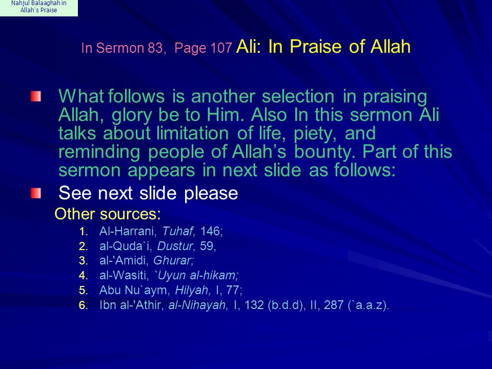 Nahjul Balaaghah in Allah s Praise In Sermon 83, Page 107 Ali: In Praise of Allah What follows is another selection in praising Allah, glory be to Him.
