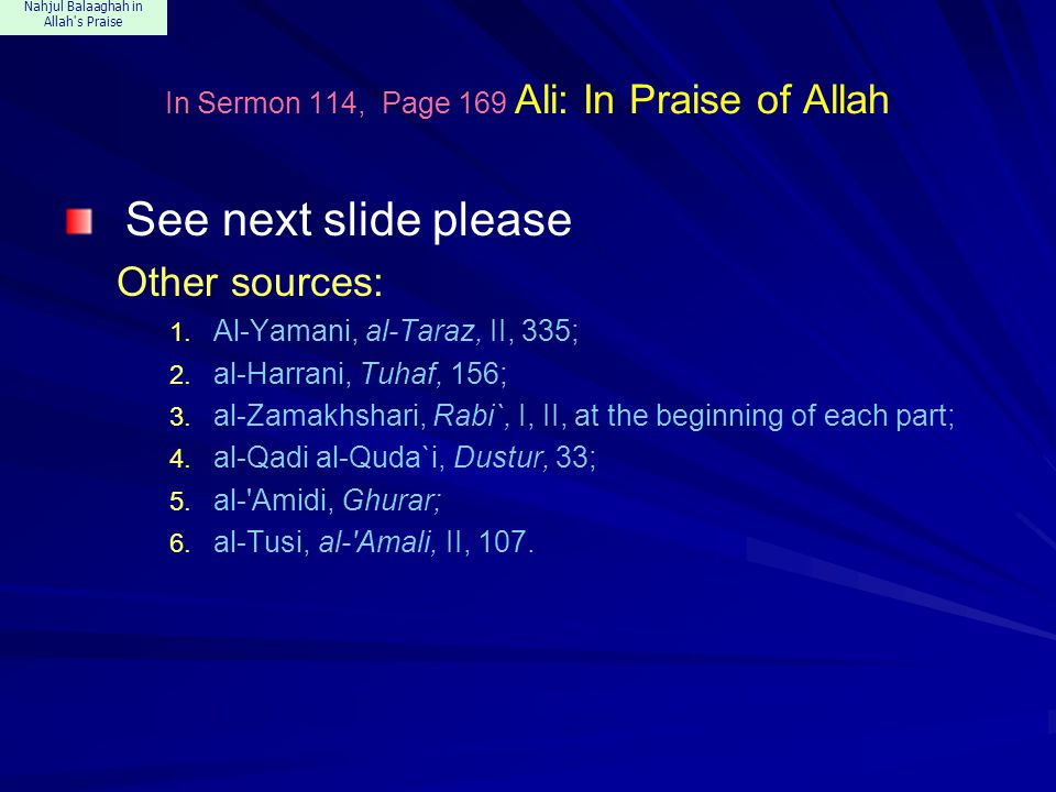 Nahjul Balaaghah in Allah s Praise In Sermon 114, Page 169 Ali: In Praise of Allah See next slide please Other sources: 1.