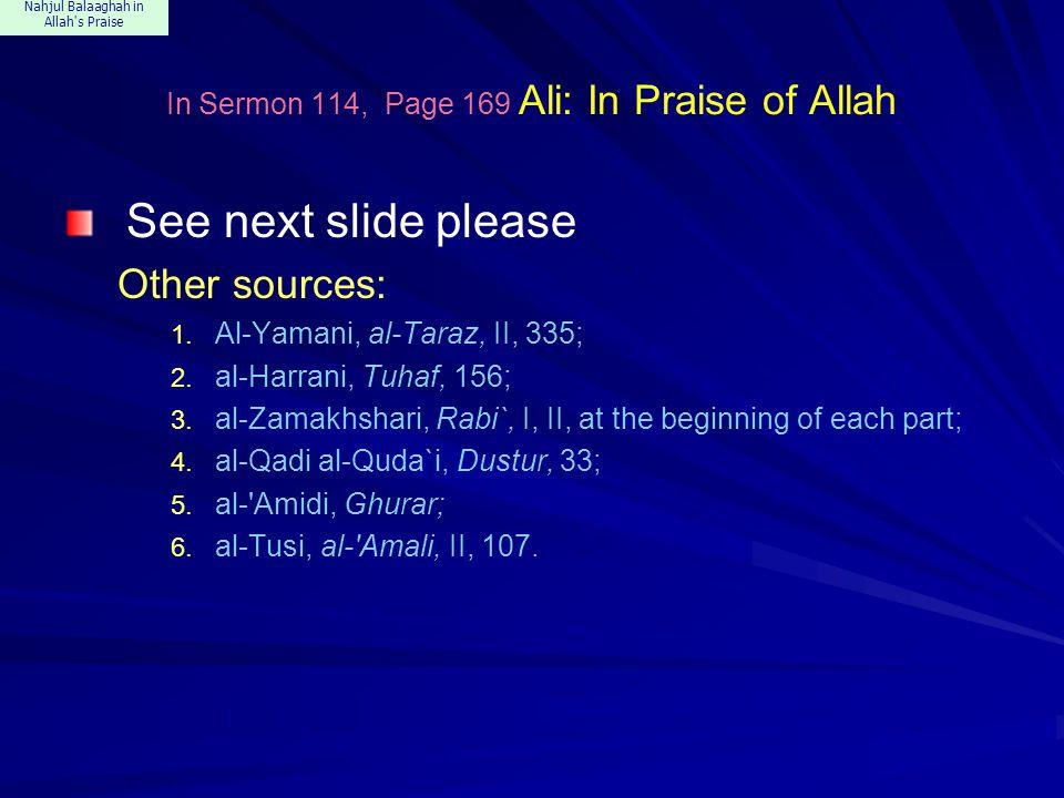 Nahjul Balaaghah in Allah's Praise In Sermon 114, Page 169 Ali: In Praise of Allah See next slide please Other sources: 1. Al-Yamani, al-Taraz, II, 33