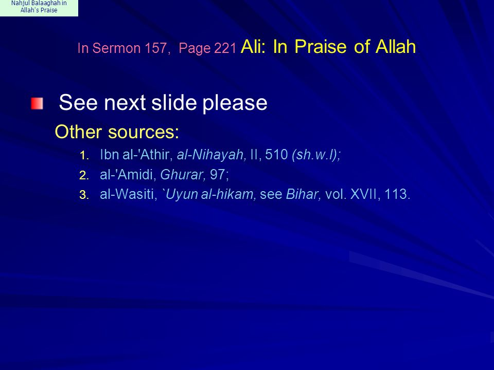 Nahjul Balaaghah in Allah s Praise In Sermon 157, Page 221 Ali: In Praise of Allah See next slide please Other sources: 1.