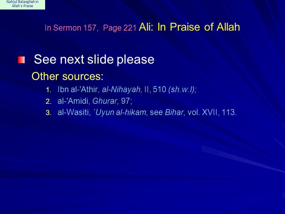 Nahjul Balaaghah in Allah's Praise In Sermon 157, Page 221 Ali: In Praise of Allah See next slide please Other sources: 1. Ibn al-'Athir, al-Nihayah,