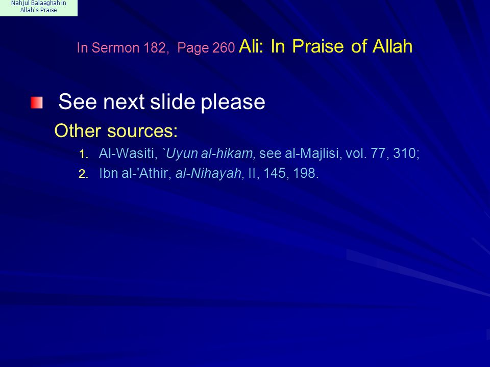 Nahjul Balaaghah in Allah s Praise In Sermon 182, Page 260 Ali: In Praise of Allah See next slide please Other sources: 1.