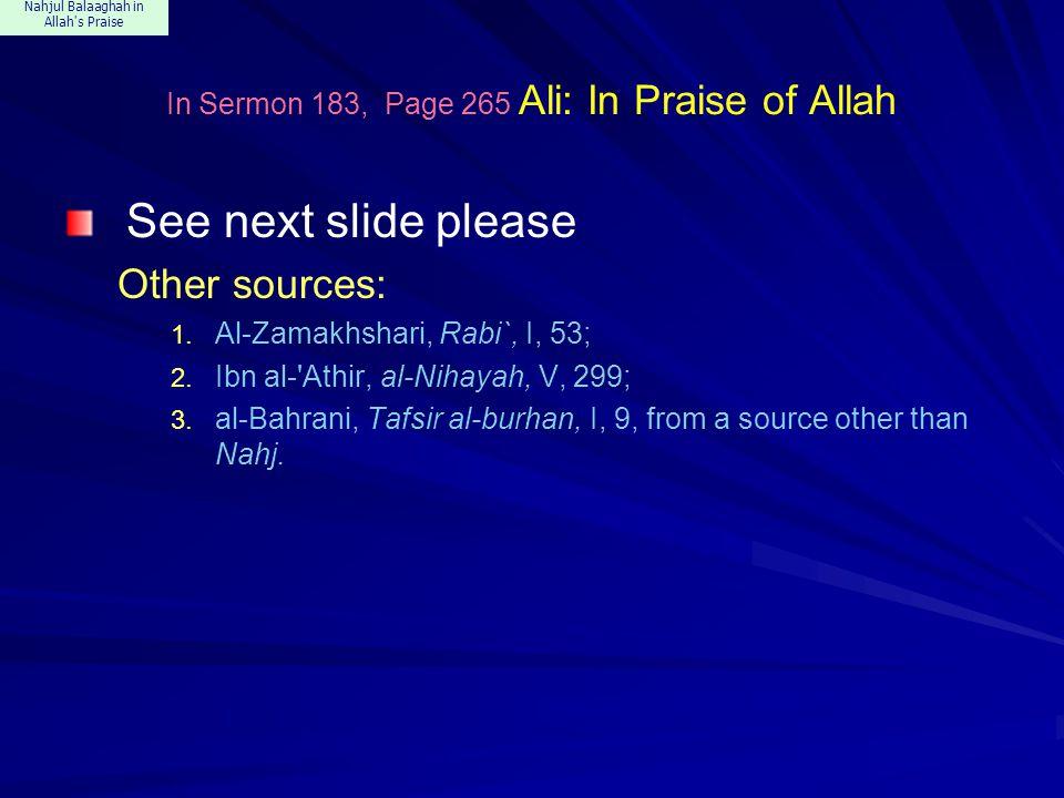 Nahjul Balaaghah in Allah's Praise In Sermon 183, Page 265 Ali: In Praise of Allah See next slide please Other sources: 1. Al-Zamakhshari, Rabi`, I, 5