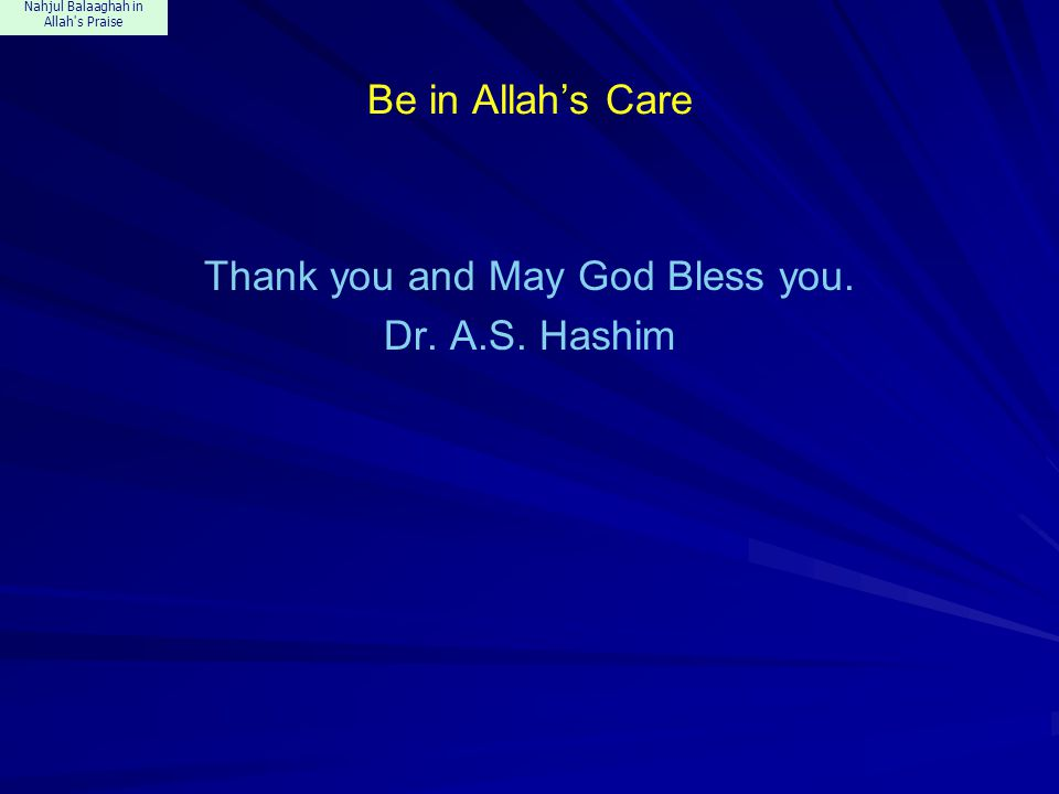 Nahjul Balaaghah in Allah's Praise Be in Allah's Care Thank you and May God Bless you. Dr. A.S. Hashim