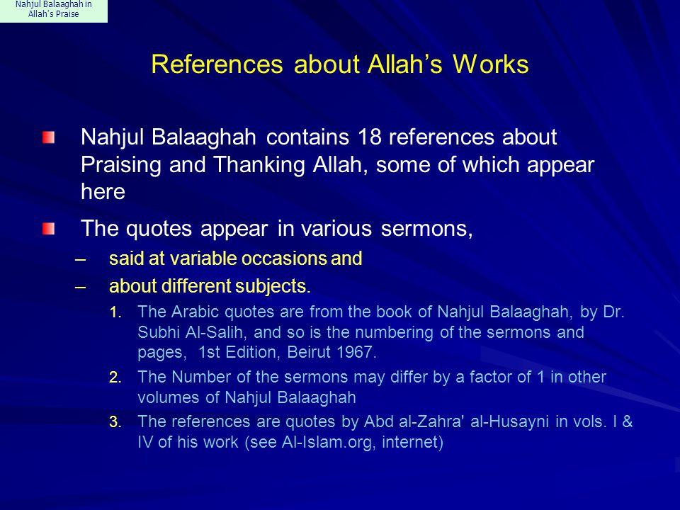 Nahjul Balaaghah in Allah's Praise References about Allah's Works Nahjul Balaaghah contains 18 references about Praising and Thanking Allah, some of w