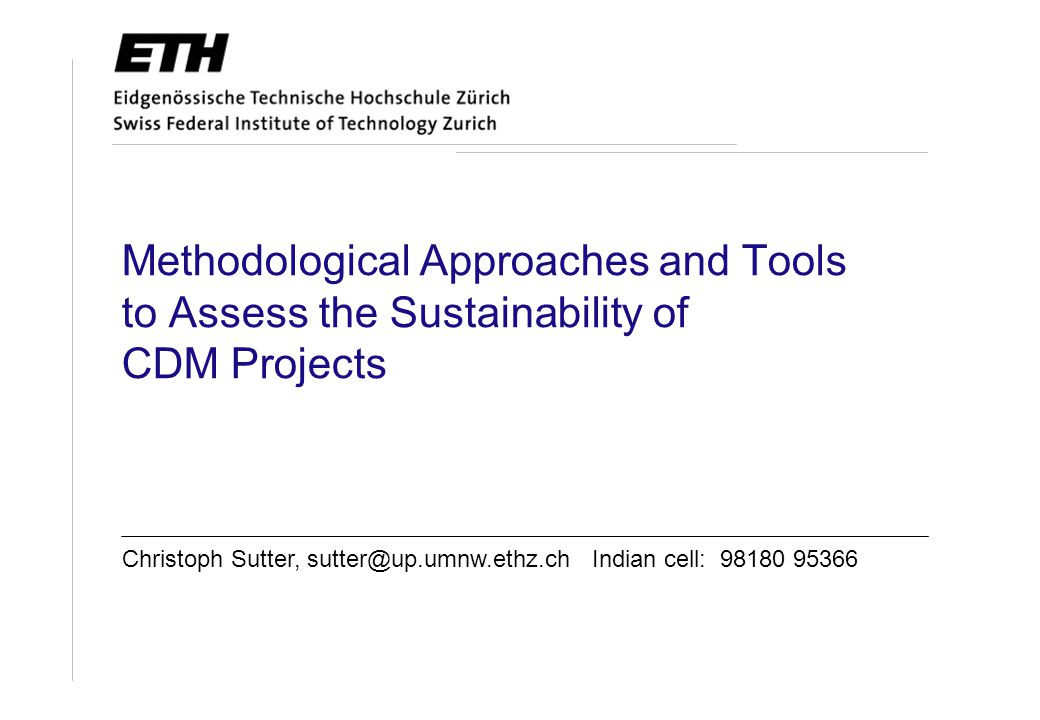 """ETH Zurichchristoph.sutter@up.umnw.ethz.ch 2 CDM and Sustainable Development Contribution to Sustainable Development is explicit goal of the CDM The purpose of the clean development mechanism shall be to assist Parties not included in Annex I in achieving sustainable development… (Kyoto Protocol, Art.12) Clear sovereignty of host country """"..."""