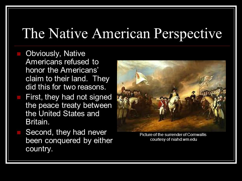 The Native American Perspective Obviously, Native Americans refused to honor the Americans' claim to their land.