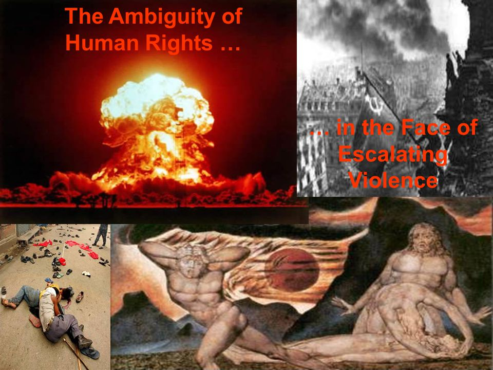 The Ambiguity of Human Rights … … in the Face of Escalating Violence