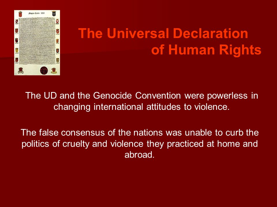 The Universal Declaration of Human Rights The UD and the Genocide Convention were powerless in changing international attitudes to violence.