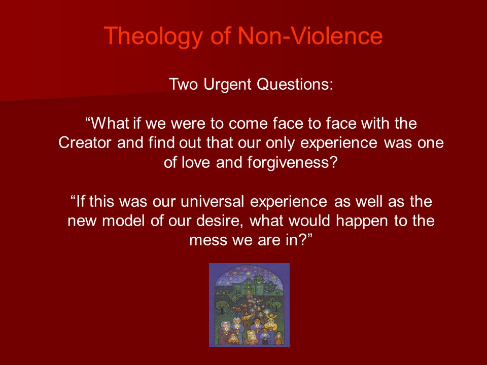 Two Urgent Questions: What if we were to come face to face with the Creator and find out that our only experience was one of love and forgiveness.