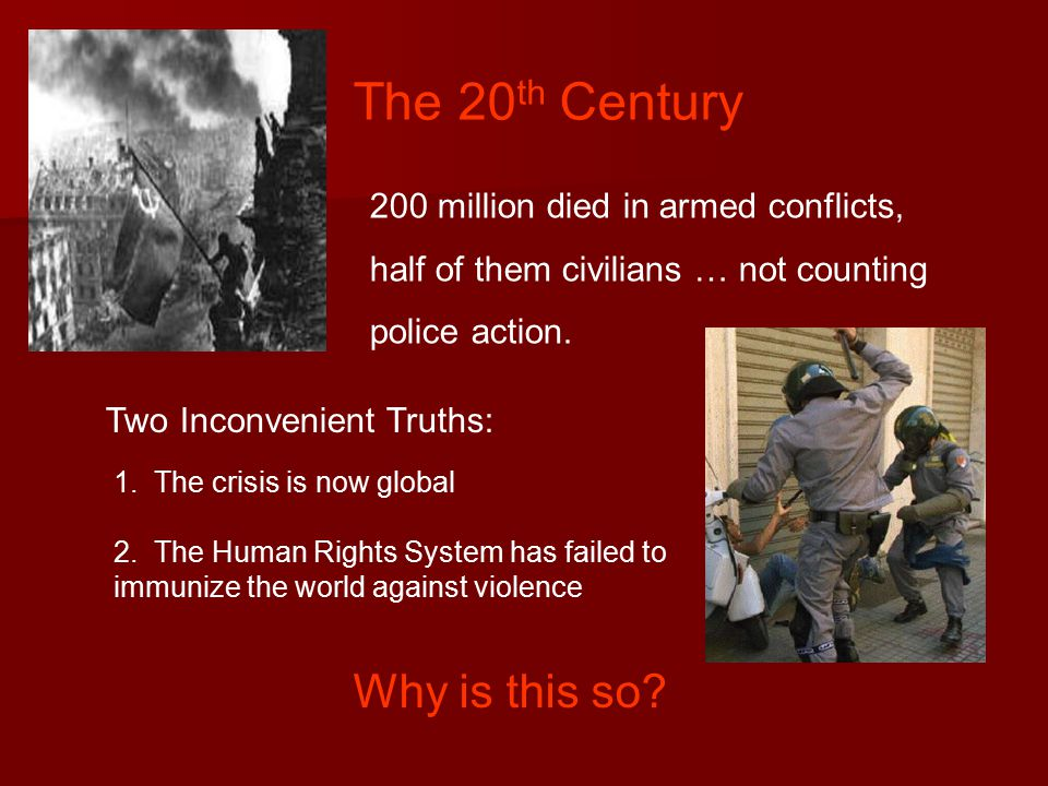 200 million died in armed conflicts, half of them civilians … not counting police action.