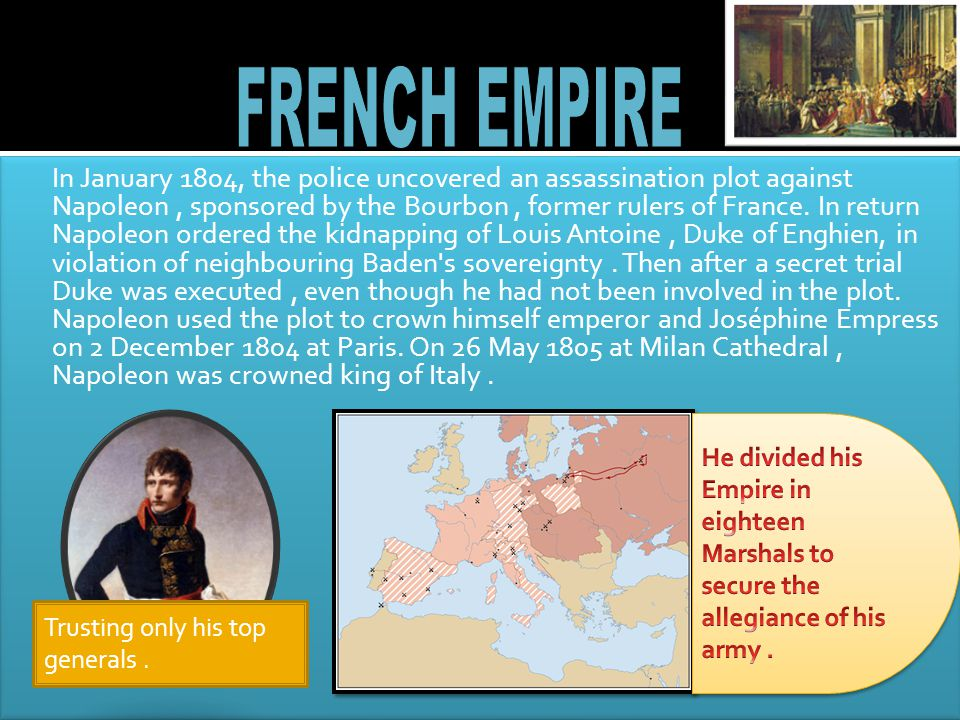In January 1804, the police uncovered an assassination plot against Napoleon, sponsored by the Bourbon, former rulers of France.
